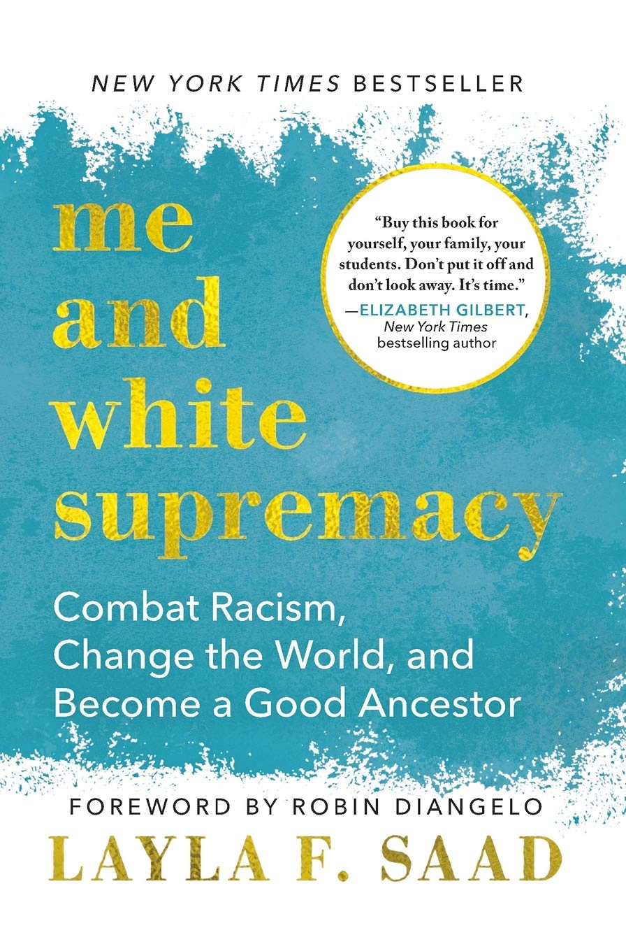 cover of book Me and White Supremacy: Combat Racism, Change the World, and Become a Good Ancestor by Layla Saad